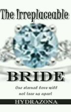 The Irreplaceable Bride (TIB){BL} [On Hold] by hydrazona