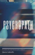 Psychopath: Book one by QueenxGabrielle