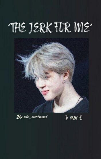The Jerk For Me || Pjm