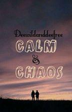Calm & Chaos  by Deewildanddeefree