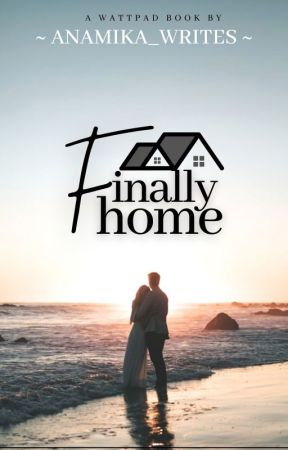 Finally Home   ✔ by anamika_writes