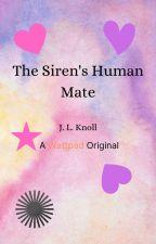 The Siren's Human Mate (The Siren's Human Mate Saga, Book 1) - Wattys 2019 by meroceank8921