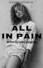All In Pain (EDITING) by sadia_sadybaby