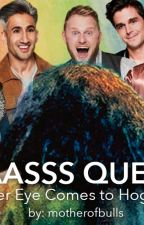 YAAASSS QUEEN: Queer Eye Comes to Hogwarts by MotherofBulls