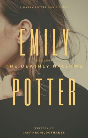 Emily Potter - Book 7 - The Deathly Hallows by IAmTheChildOfHades