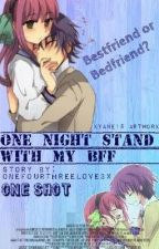 One Night Stand with my BFF. (ONE SHOT) by OneFourThreeLove3x