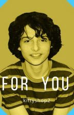 For You | Finn Wolfhard X Reader by kittyshop2