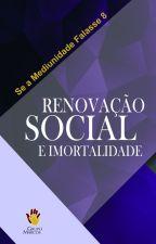 Renovação Social e Imortalidade - Se a Mediunidade Falasse 8 by GrupoMarcos1