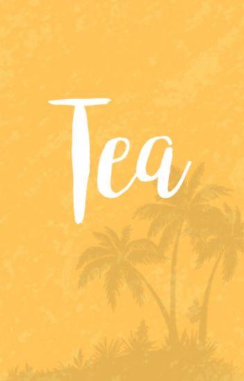 Tea (Unpopular Opinions + Rants)