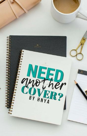 Need Another Cover? - Hnya - Wattpad