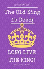 The Old King is Dead; Long Live the King! by MajorGodOfRarePairs