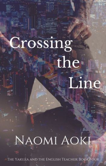 Crossing the Line (The Yakuza and the English Teacher series #4 - Spinoff)