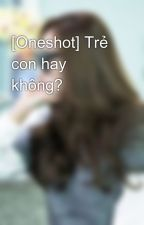 [Oneshot] Trẻ con hay không? by mickeybambi