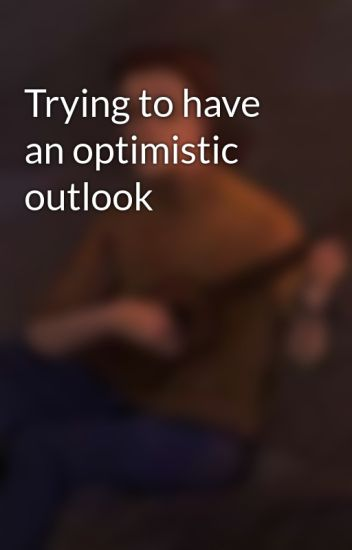 An optimistic outlook is related to