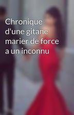 Chronique d'une gitane marier de force a un inconnu  by endieadam7