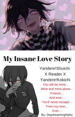 My Insane Love Story (Yandere!Shuichi X Reader X Yandere!Kokichi