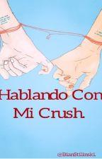 Hablando Con Mi Crush. by BianStilinski