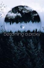 Becoming a proxy. by XoitsJXo