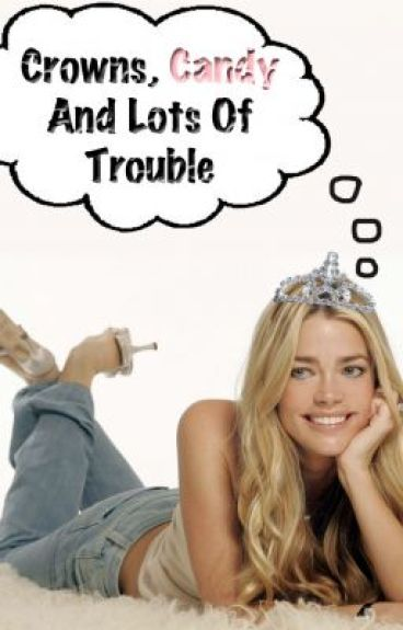 Crowns, Candy, and Lots of Trouble