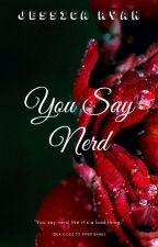 You Say Nerd by _----hi----_