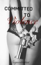 Committed To Violence by Sequestrated
