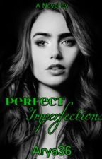 Perfect Imperfections by Arya36