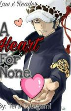 A Heart for None: Law x Reader by TeruTategami