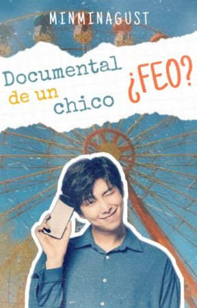 Documental De Un Chico  ¿Feo?   (wattys 2019) by MinminAgust