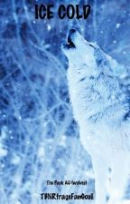 Ice Cold (The pack AU}Wolves{) by GlItChEd_UsErR