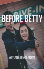 Before Betty by sylvcantthinkofaname