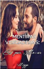 Mentiras Verdaderas: Es por Amor #4 by hiyya27