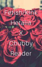 Fetish/Kink Hetalia x Chubby Reader by albino-otaku