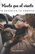 Hasta que el viento te devuelva la sonrisa |SM| by hollmendess