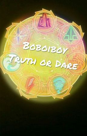 Boboiboy Truth Or Dare! :D by Cck_519