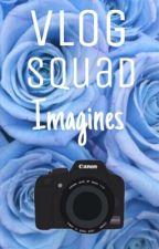 Vlog Squad Imagines {REQUESTS CLOSED} by justasmalltownbitch