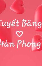 Tiểu thư Tuyết Băng và thiếu gia Hàn Phong by TieuVyVy16