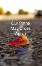 Our Paths May Cross Again (Sequel to When Our Pathes Cross) by IceyWolf1593