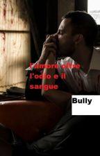 Bully l'amore oltre l'odio e il sangue by Kairewritesandmusic