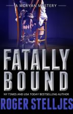 FATALLY BOUND (McRyan Mystery Series - Excerpt) by rogerstelljes