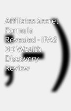 Affiliates Secret Formula Revealed - iPAS 3D Wealth Discovery Review by frog89dream