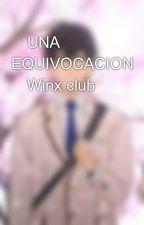 💜UNA EQUIVOCACION 💜Winx club by AriadnaCollado6