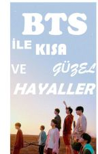 BTS İLE KISA VE GÜZEL HAYALLER by XXXKimSeokJinXXX