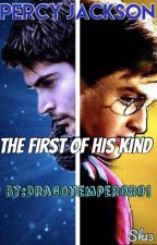 Percy Jackson: The First Of His Kind by DragonEmperor01