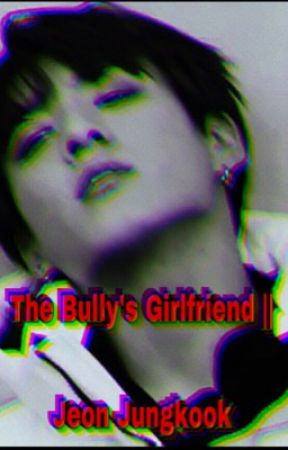 The Bully's Girlfriend || Jeon Jungkook by FaidFatima21