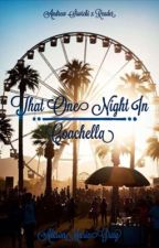 That One Night in Coachella (BACK ON WRITING) by AlisonMarieGray
