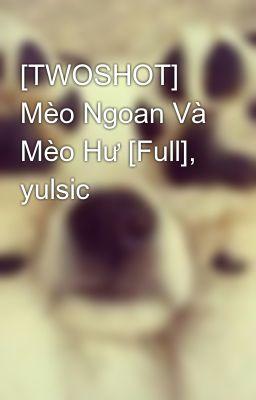 [TWOSHOT] Mèo Ngoan Và Mèo Hư [Full], yulsic