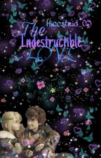 The Indestructible Love(Discontinue) by Hiccstrid_05