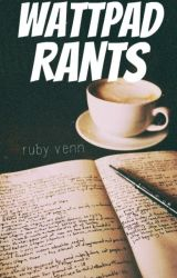 Wattpad Rants by _RubyRed_