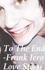 To The End - Frank Iero Love Story by elsaiero