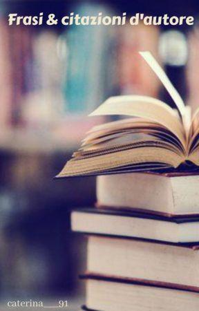Frasi & Citazioni d'autore ❤ (#wattys2019) by KaterinaBalsamo